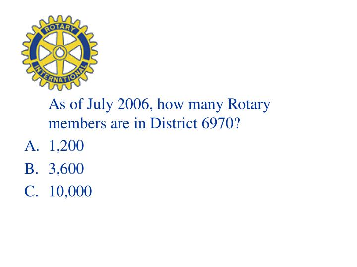 As of July 2006, how many Rotary members are in District 6970?
