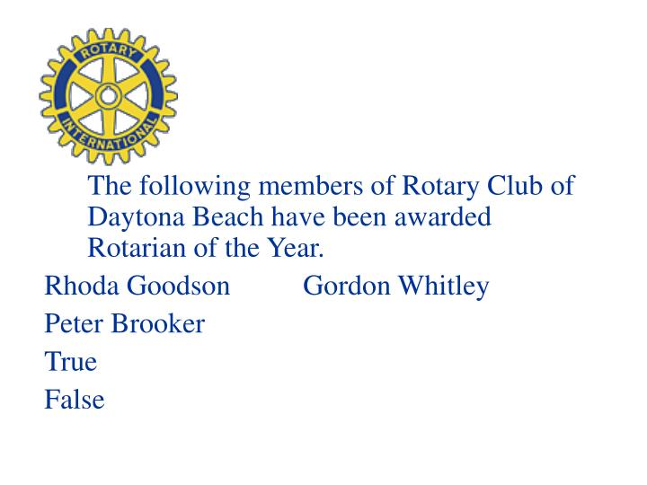 The following members of Rotary Club of Daytona Beach have been awarded Rotarian of the Year.