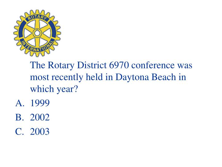 The Rotary District 6970 conference was most recently held in Daytona Beach in which year?