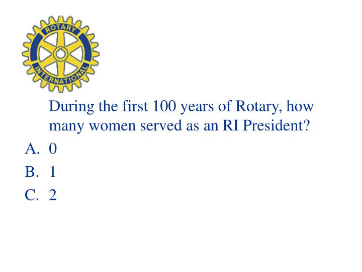 During the first 100 years of Rotary, how many women served as an RI President?