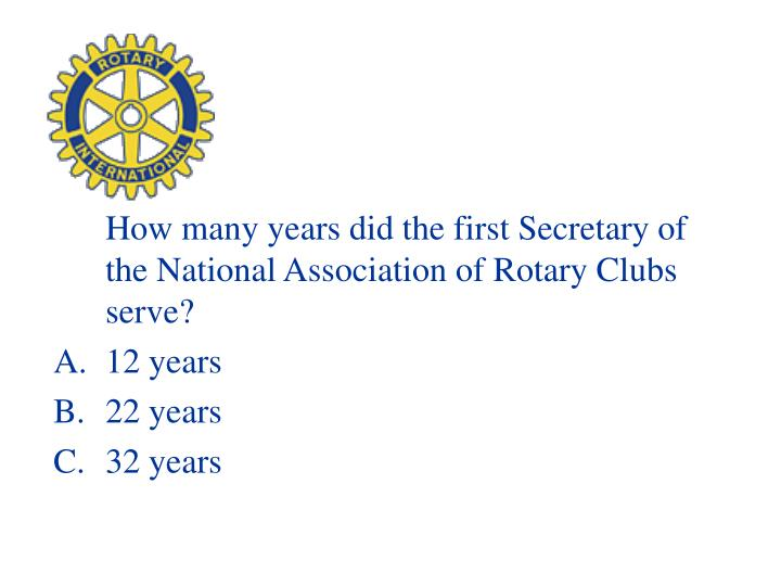 How many years did the first Secretary of the National Association of Rotary Clubs serve?