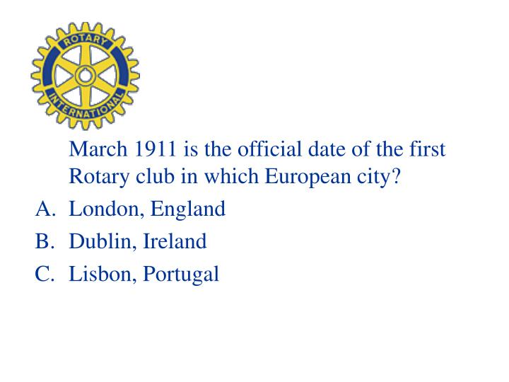 March 1911 is the official date of the first Rotary club in which European city?