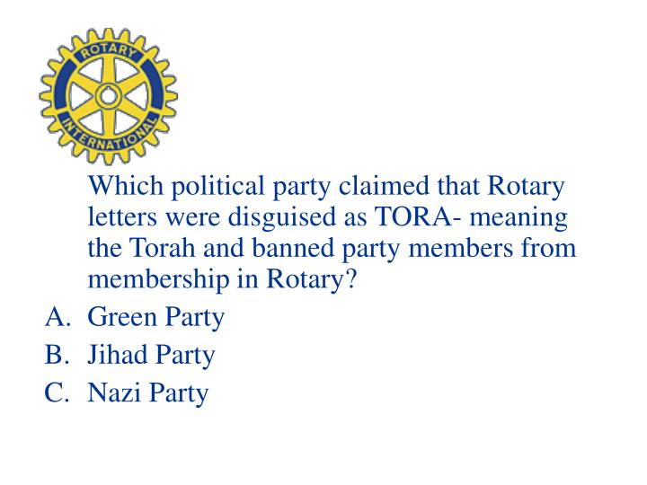 Which political party claimed that Rotary letters were disguised as TORA- meaning the Torah and banned party members from membership in Rotary?