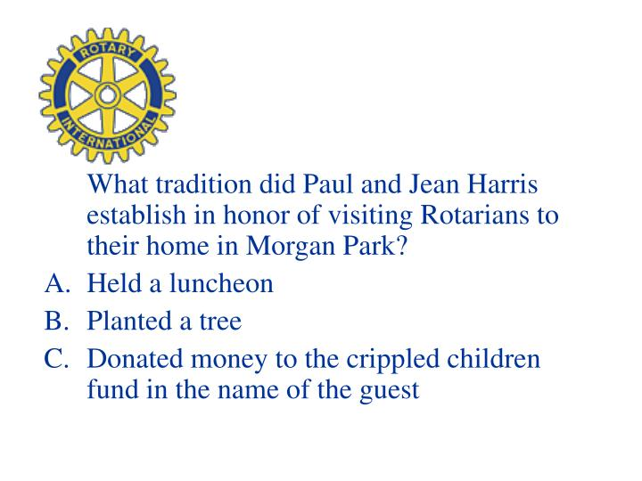 What tradition did Paul and Jean Harris establish in honor of visiting Rotarians to their home in Morgan Park?