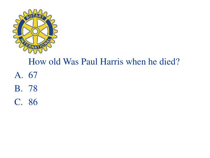 How old Was Paul Harris when he died?