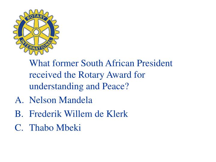 What former South African President received the Rotary Award for understanding and Peace?