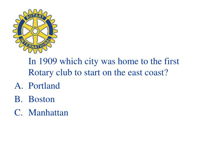 In 1909 which city was home to the first Rotary club to start on the east coast?