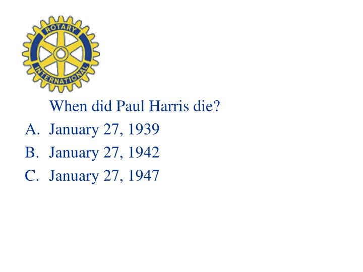When did Paul Harris die?