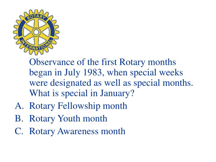 Observance of the first Rotary months began in July 1983, when special weeks were designated as well as special months. What is special in January?