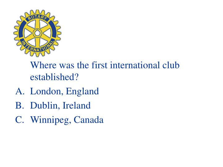 Where was the first international club established?