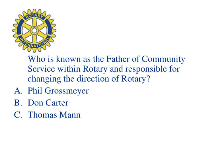 Who is known as the Father of Community Service within Rotary and responsible for changing the direction of Rotary?