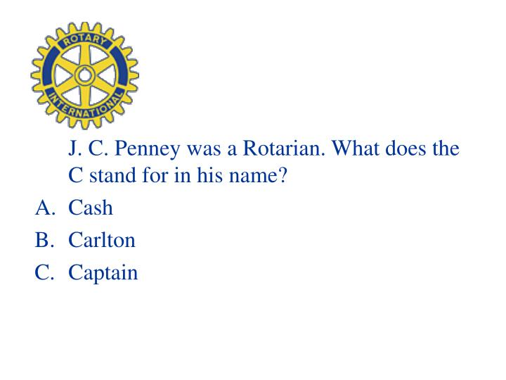 J. C. Penney was a Rotarian. What does the C stand for in his name?