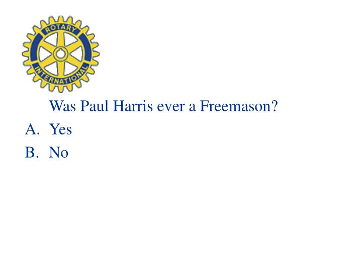 Was Paul Harris ever a Freemason?