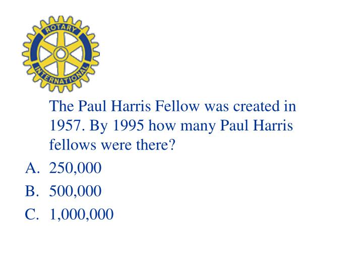 The Paul Harris Fellow was created in 1957. By 1995 how many Paul Harris fellows were there?