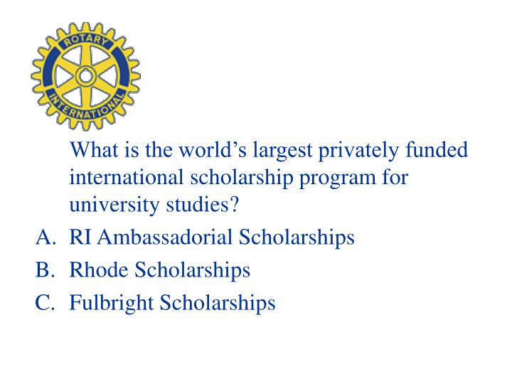 What is the world's largest privately funded international scholarship program for university studies?
