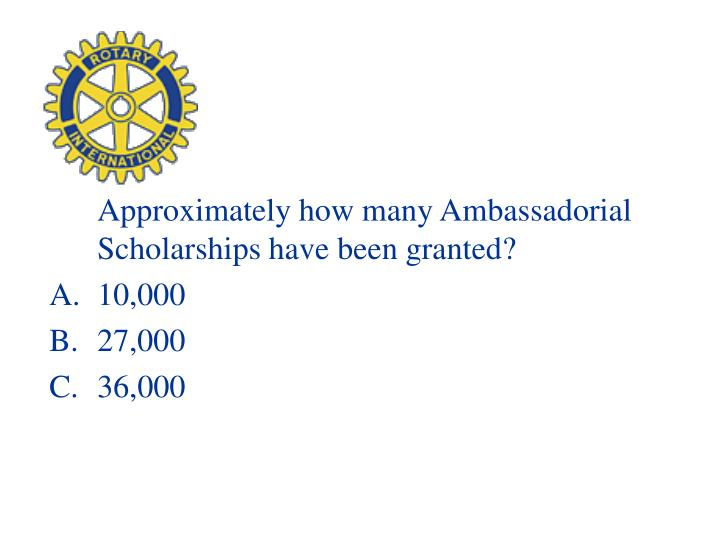 Approximately how many Ambassadorial Scholarships have been granted?