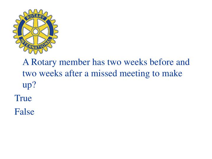 A Rotary member has two weeks before and two weeks after a missed meeting to make up?