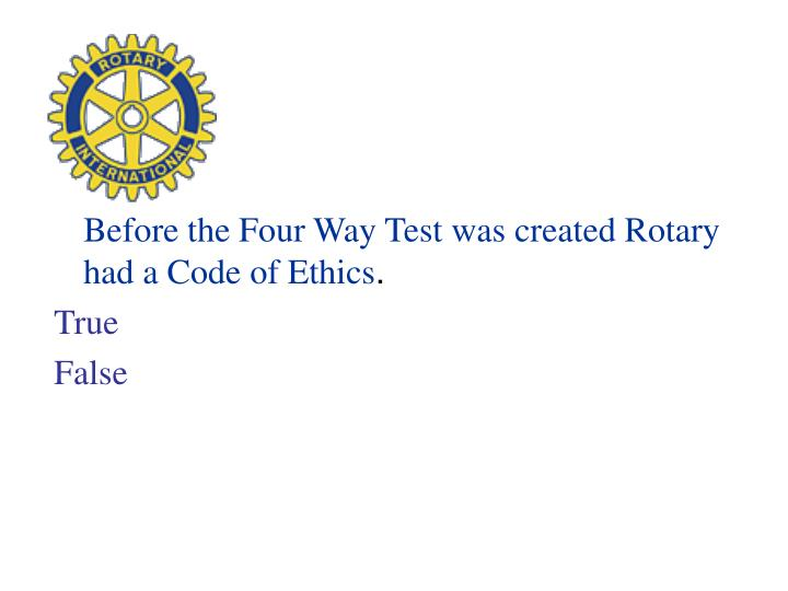 Before the Four Way Test was created Rotary had a Code of Ethics