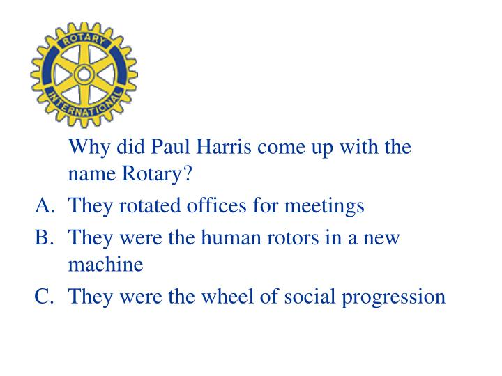 Why did Paul Harris come up with the name Rotary?