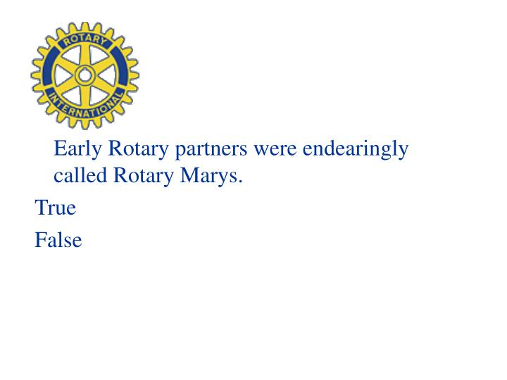 Early Rotary partners were endearingly called Rotary Marys.