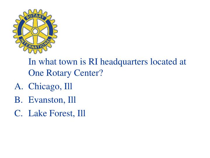 In what town is RI headquarters located at One Rotary Center?