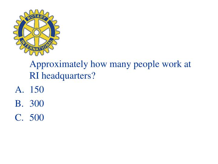 Approximately how many people work at RI headquarters?