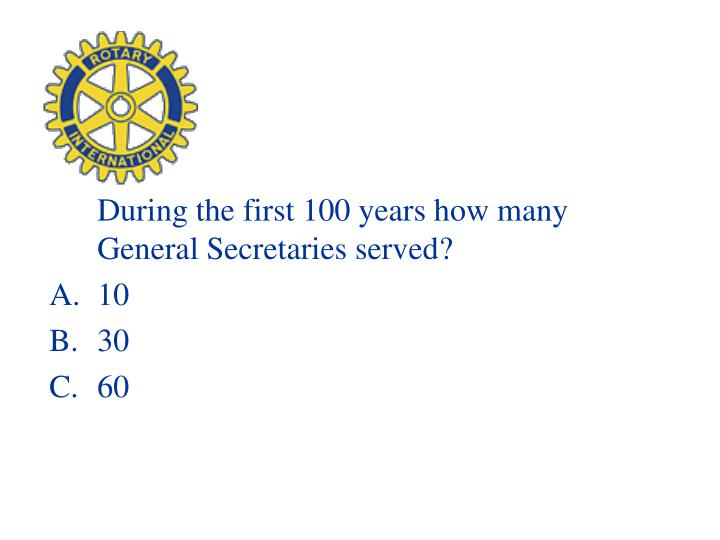 During the first 100 years how many General Secretaries served?