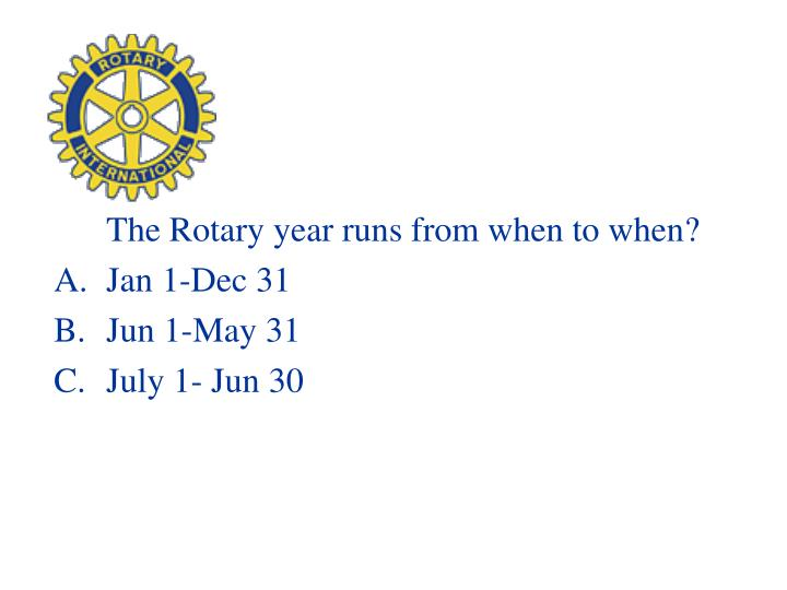 The Rotary year runs from when to when?