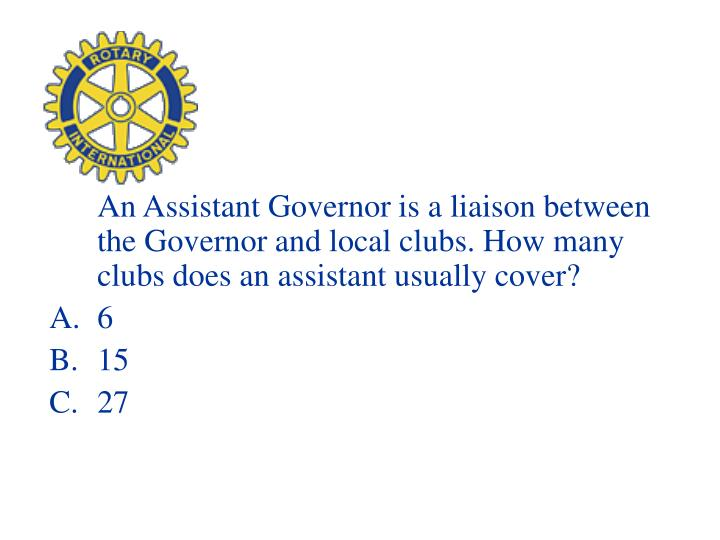 An Assistant Governor is a liaison between the Governor and local clubs. How many clubs does an assistant usually cover?