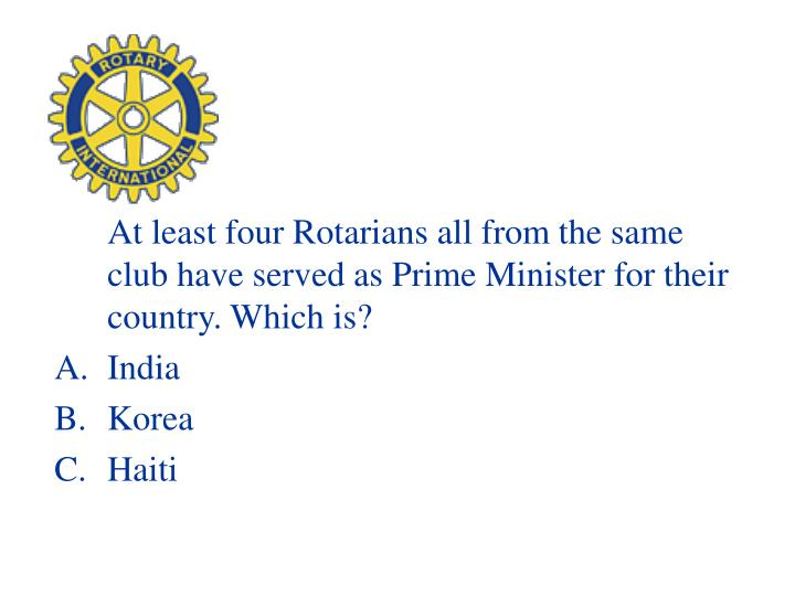 At least four Rotarians all from the same club have served as Prime Minister for their country. Which is?