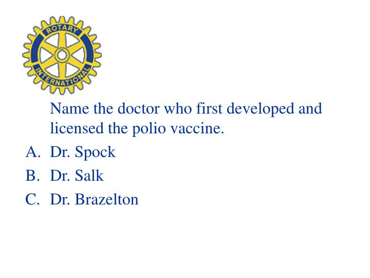 Name the doctor who first developed and licensed the polio vaccine.