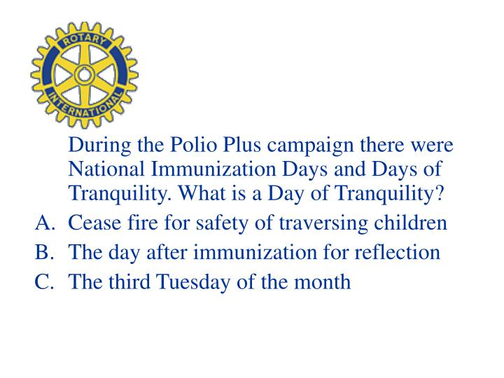 During the Polio Plus campaign there were National Immunization Days and Days of Tranquility. What is a Day of Tranquility?