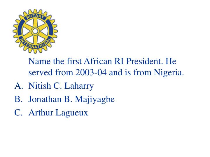 Name the first African RI President. He served from 2003-04 and is from Nigeria.