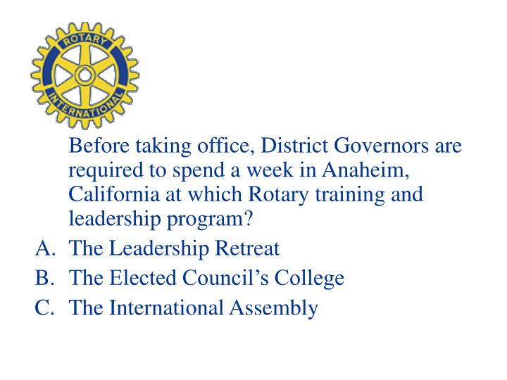 Before taking office, District Governors are required to spend a week in Anaheim, California at which Rotary training and leadership program?