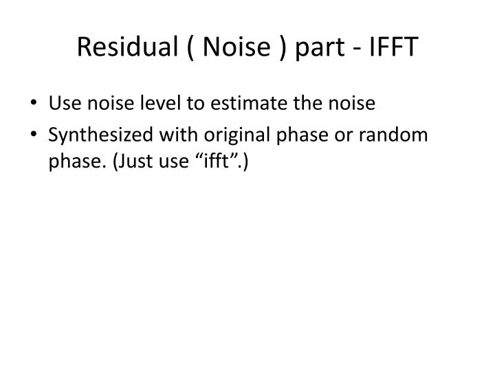 Residual ( Noise ) part - IFFT