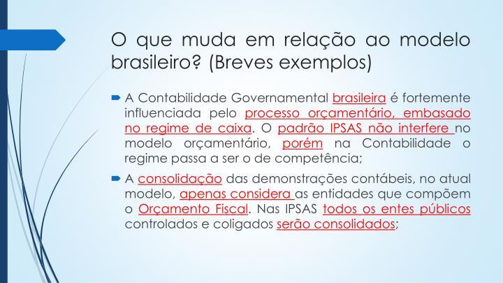 O que muda em relação ao modelo brasileiro? (Breves exemplos)