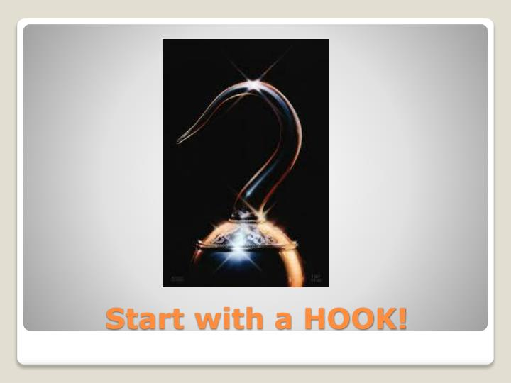 Start with a HOOK!