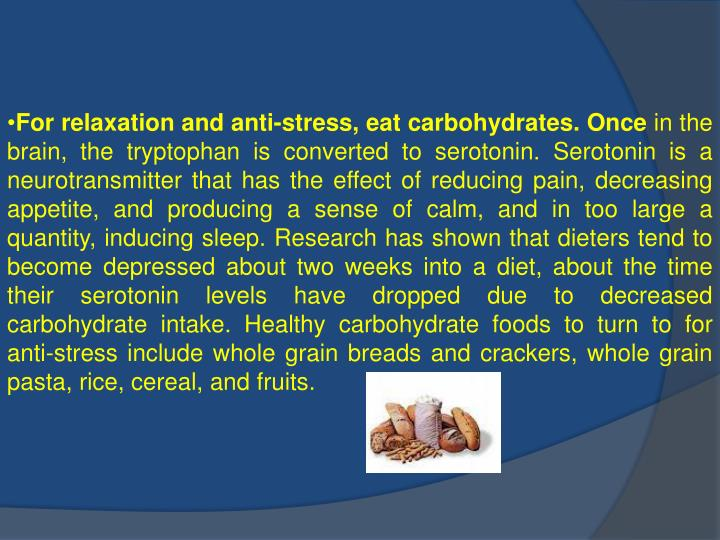 For relaxation and anti-stress, eat carbohydrates. Once