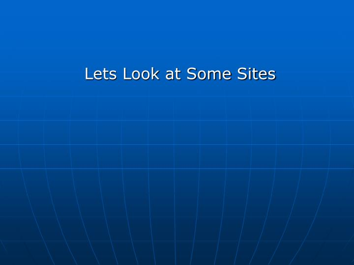 Lets Look at Some Sites