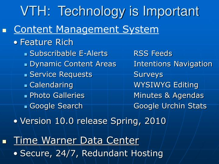 VTH:  Technology is Important