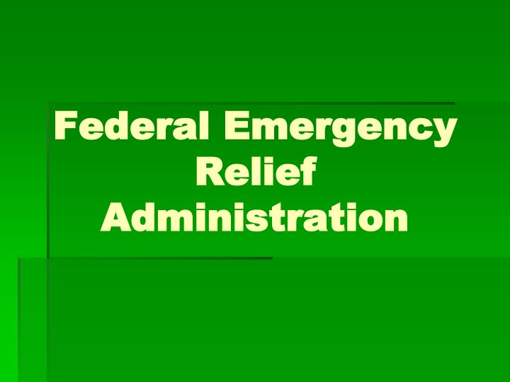 a description of the federal emergency relief act The federal emergency relief act fera had three primary objectives: 1 adequacy of relief measures 2 providing work for employable people on the relief roles, and.