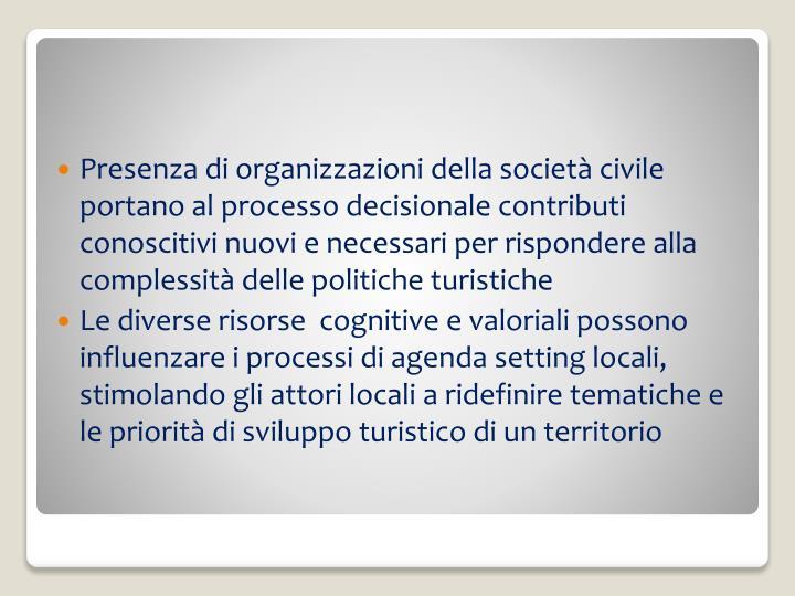 Presenza di organizzazioni della società civile portano al processo decisionale contributi conoscitivi nuovi e necessari per rispondere alla complessità delle politiche turistiche