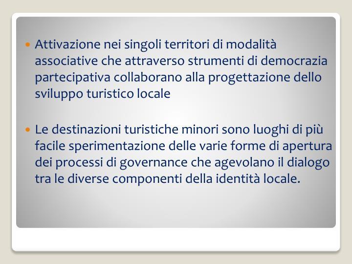 Attivazione nei singoli territori di modalità associative che attraverso strumenti di democrazia partecipativa collaborano alla progettazione dello sviluppo turistico