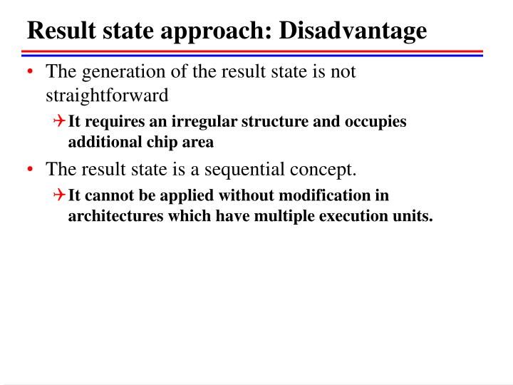 Result state approach: Disadvantage