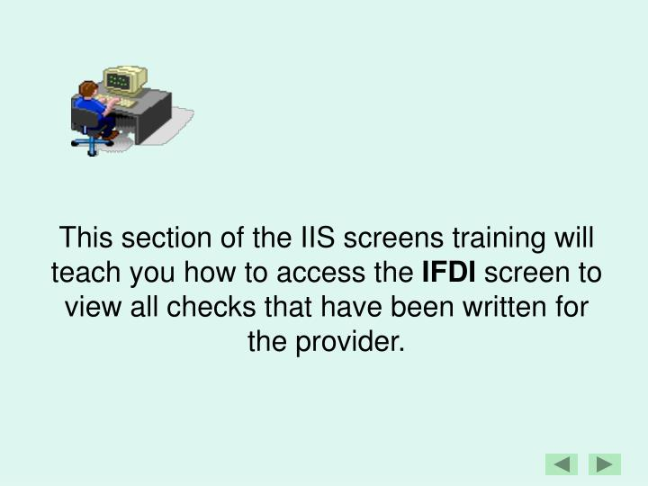 This section of the IIS screens training will teach you how to access the