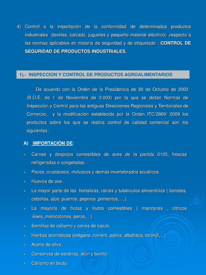 4)Control a la importacin de la conformidad de determinados productos industriales  (textiles, calzado, juguetes y pequeo material elctrico) ,respecto a las normas aplicables en materia de seguridad y de etiquetado :