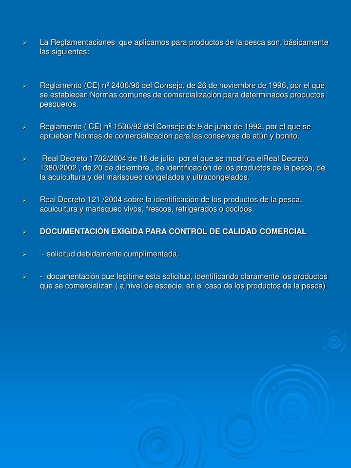 La Reglamentaciones  que aplicamos para productos de la pesca son, bsicamente las siguientes: