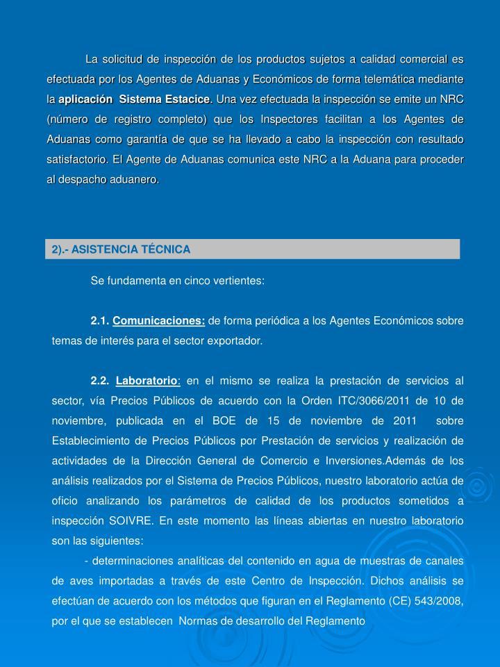 La solicitud de inspeccin de los productos sujetos a calidad comercial es efectuada por los Agentes de Aduanas y Econmicos de forma telemtica mediante la
