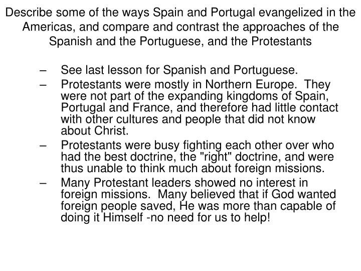 Describe some of the ways Spain and Portugal evangelized in the Americas, and compare and contrast the approaches of the Spanish and the Portuguese, and the Protestants