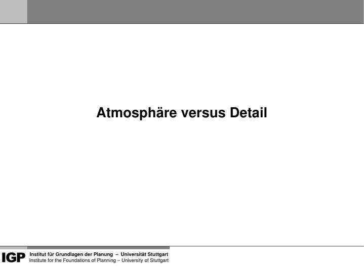 Atmosphäre versus Detail